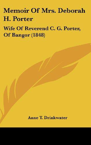 Memoir of Mrs. Deborah H. Porter: Wife of Reverend C. G. Porter, of Bangor (1848)