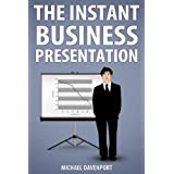The Instant Business Presentationby Michael Davenport