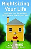 Rightsizing Your Life: Simplifying Your Surroundings While Keeping What Matters Most [Paperback]