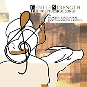 Gentle Strength: Filipino Liturgical Songs