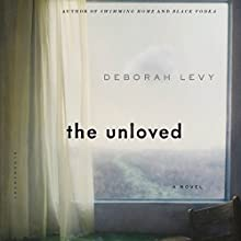 The Unloved (       UNABRIDGED) by Deborah Levy Narrated by Nicola Barber