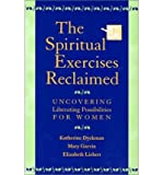 img - for By Katherine Marie Dyckman The Spiritual Exercises Reclaimed: Uncovering Liberating Possibilities for Women (First Edition) book / textbook / text book