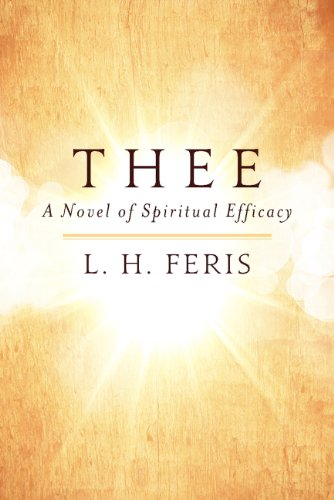 Book: Thee - A Novel of Spiritual Efficacy by L. H. Feris