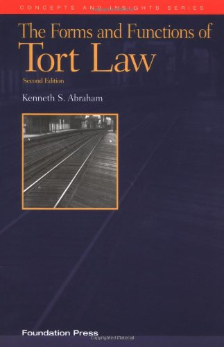 Abraham's the Forms and Functions of Tort Law: An Analytical Primer on Cases and Concepts (2nd Edition) (Concepts and Insights Series)