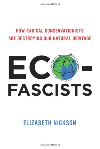 Eco-Fascists: How Radical Conservationists Are Destroying Our Natural Heritage: Elizabeth Nickson: 9780062080035: Amazon.com: Books