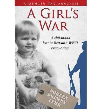 a-girls-war-a-childhood-lost-in-britains-wwii-evacuation-author-doreen-drewry-lehr-sep-2010