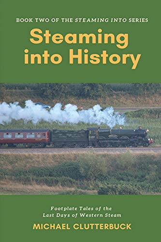 Steaming into History Footplate Tales of the Last Days of Western Steam [Clutterbuck, Michael] (Tapa Blanda)