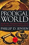 Prodigal World: How We Abandoned God and Suffered the Consequences