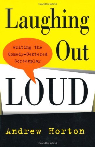 Laughing Out Loud: Writing the Comedy-Centered Screenplay