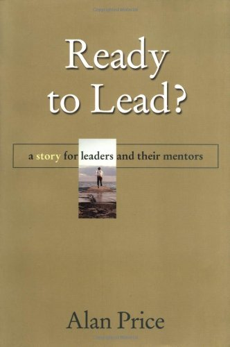 ready-to-lead-a-story-for-leaders-and-their-mentors-by-alan-price-2004-04-09