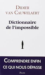 Dictionnaire de l'impossible : comprendre enfin ce qui nous dépasse