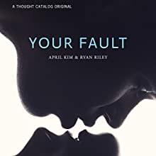 Your Fault (       UNABRIDGED) by April Kim, Ryan Riley Narrated by Nicholas Techosky, Charlotte North