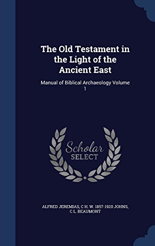 The Old Testament in the Light of the Ancient East: Manual of Biblical Archaeology Volume 1
