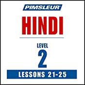 Pimsleur Hindi Level 2, Lessons 21-25: Learn to Speak and Understand Hindi with Pimsleur Language Programs |  Pimsleur