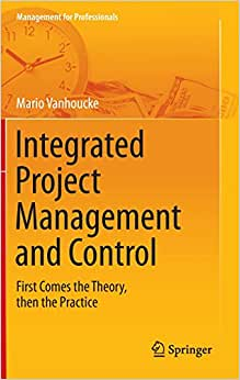 Integrated Project Management and Control: First Comes the Theory, then the Practice (Management for Professionals) read online
