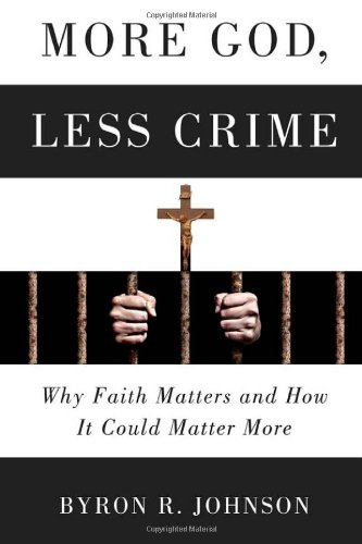 More God, Less Crime: Why Faith Matters and How It Could Matter More: Byron Johnson: Amazon.com: Books