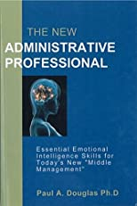 "The New Administrative Professional: Essential Emotional Intelligence Skills for Today's New ""Middle Management"""