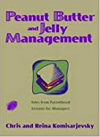 Peanut Butter and Jelly Management: Tales from Parenthood * Lessons for Managers