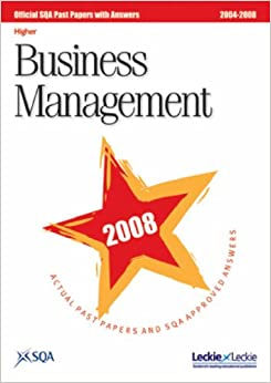 sqa past papers business management higher 2008 National 5 and higher text books and past papers- business management craigleith, edinburgh all books in very good condition and very useful for current n5 and hiogher courses worked for my child.