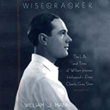 Wisecracker: The Life and Times of William Haines, Hollywood's First Openly Gay Star (       UNABRIDGED) by William J. Mann Narrated by Bo Foxworth