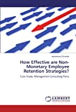 img - for How Effective are Non-Monetary Employee Retention Strategies?: Case Study: Management Consulting Firms book / textbook / text book