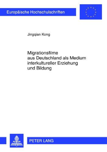 Migrationsfilme aus Deutschland als Medium interkultureller Erziehung und Bildung (Europäische Hochschulschriften / Eur