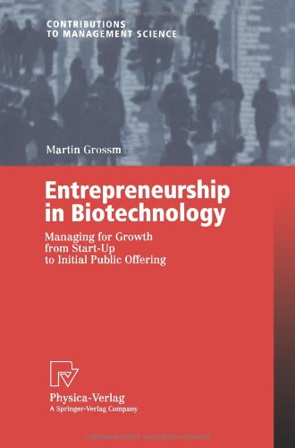 Entrepreneurship in Biotechnology: Managing for Growth from Start-Up to Initial Public Offering (Contributions to Management Science)