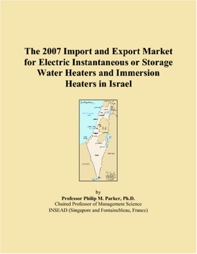 The 2007 Import And Export Market For Electric Instantaneous Or Storage Water Heaters And Immersion Heaters In Israel
