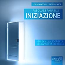 Camminando con i Maestri Ascesi: Iniziazione [Walking with the Ascended Masters: Initiation]: Guida alla scoperta della Verità Suprema [Guide to the discovery of the Supreme Truth] Audiobook by Pasquale Parrelli Narrated by Fabio Farnè