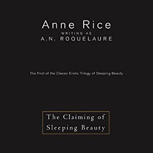 The Claiming of Sleeping Beauty: The First of the Classic Erotic Trilogy of Sleeping Beauty | [Anne Rice]