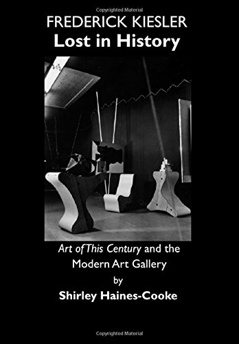 Frederick Kiesler: Lost in History; Art of This Century and the Modern Art Gallery