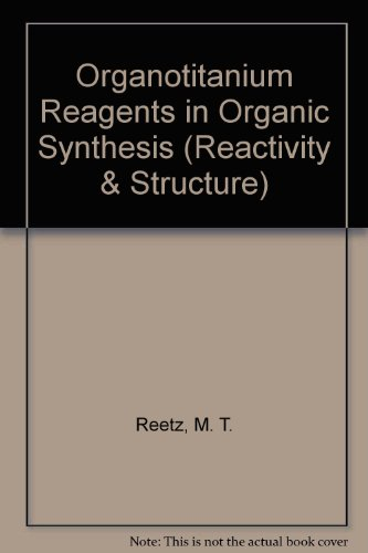 Organotitanium Reagents in Organic Synthesis. Reactivity and Structure Concepts in Organic Chemistry. Vol. 24