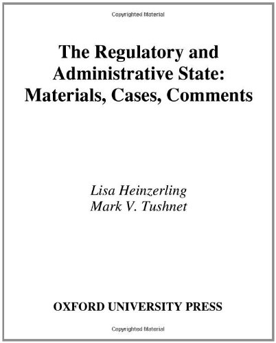 The Regulatory And Administrative State: Materials, Cases, Comments (21St Century Legal Education)