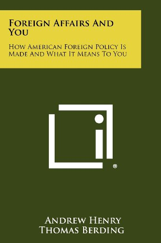 Foreign Affairs and You: How American Foreign Policy Is Made and What It Means to You