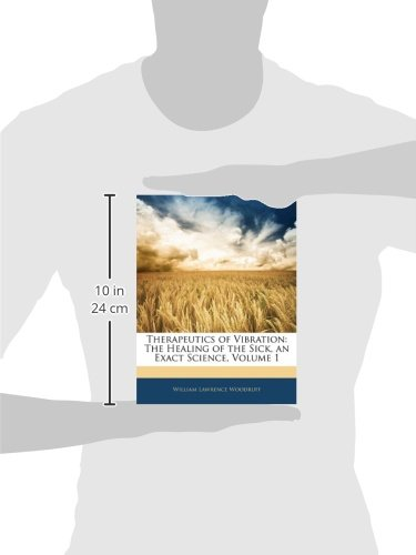 Therapeutics of Vibration: The Healing of the Sick, an Exact Science, Volume 1