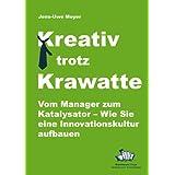 """Kreativ trotz Krawatte. Vom Manager zum Katalysator:Wie Sie eine Innovationskultur aufbauenvon """"Jens-Uwe Meyer"""""""