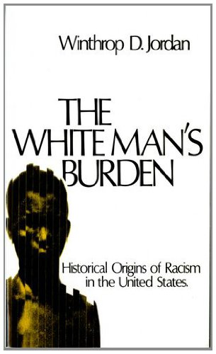 The White Man's Burden: Historical Origins of Racism in the United States (Galaxy Books)