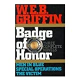 W.E.B. Griffin: Badge of Honor Series, Three Complete Novels, Books 1-3: Men in Blue, Special Operations and The Victim (0399141529) by W.E.B. Griffin