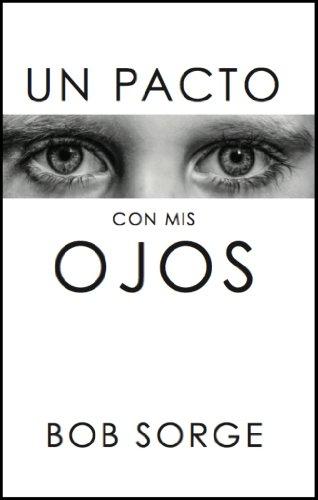 Un Pacto Con Mis Ojos, by Bob Sorge