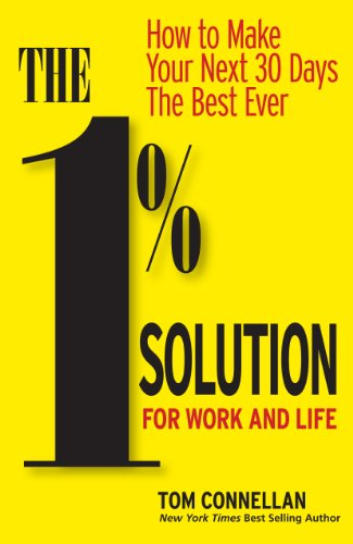 1% SOLUTION FOR WORK & LIFE: How to Make Your Next 30 Days The Best Ever