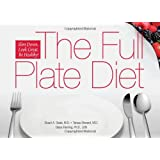 The Full Plate Diet: Slim Down, Look Great, Be Healthy