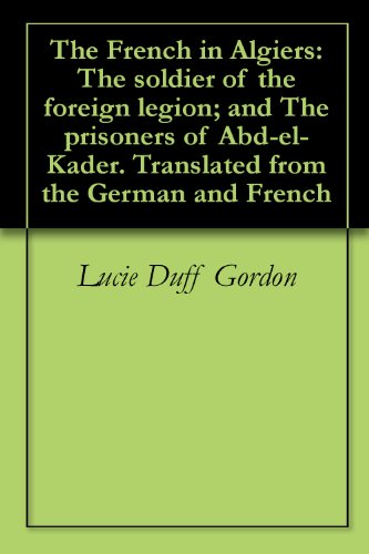 the-french-in-algiers-the-soldier-of-the-foreign-legion-and-the-prisoners-of-abd-el-kader-translated