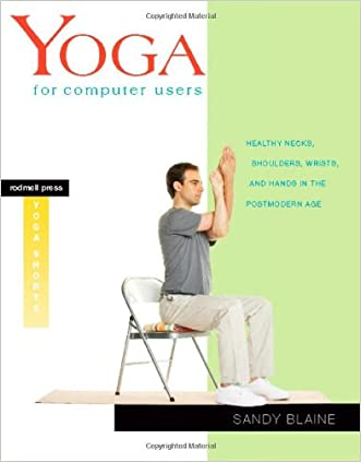 Yoga for Computer Users: Healthy Necks, Shoulders, Wrists, and Hands in the Postmodern Age (Rodmell Press Yoga Shorts) written by Sandy Blaine