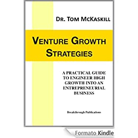 Venture Growth Strategies: A practical guide to engineer high growth into an entrepreneurial business