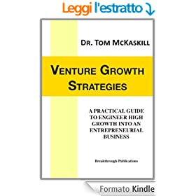 Venture Growth Strategies: A practical guide to engineer high growth into an entrepreneurial business (English Edition)