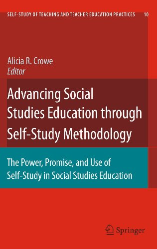 Advancing Social Studies Education through Self-Study Methodology: The Power, Promise, and Use of Self-Study in Social S