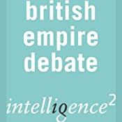 The British Empire was a Force for Good: An Intelligence Squared Debate | [Intelligence Squared Limited]