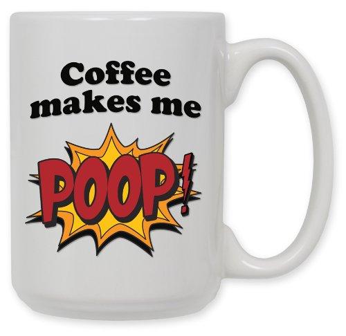 15 Ounce Ceramic Coffee Mug - Coffee Makes Me Poop
