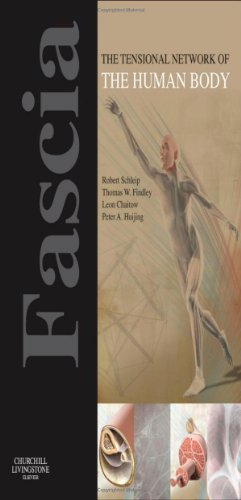 Fascia: The Tensional Network Of The Human Body: The Science And Clinical Applications In Manual And Movement Therapy, 1E