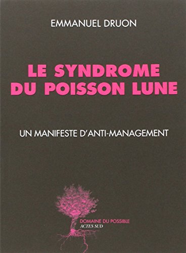 Le syndrome du poisson lune : un manifeste d'anti-management